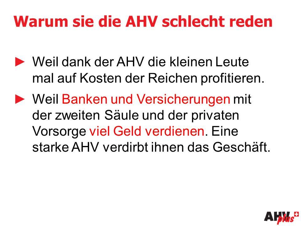 Warum sie die AHV schlecht reden ►Weil dank der AHV die kleinen Leute mal auf Kosten der Reichen profitieren.