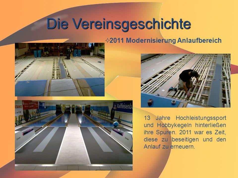 Die Vereinsgeschichte  2011 Modernisierung Anlaufbereich 13 Jahre Hochleistungssport und Hobbykegeln hinterließen ihre Spuren. 2011 war es Zeit, dies