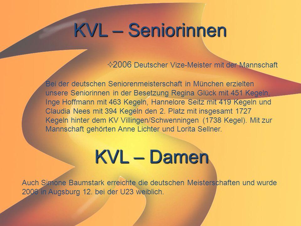 KVL – Seniorinnen  2006 Deutscher Vize-Meister mit der Mannschaft Bei der deutschen Seniorenmeisterschaft in München erzielten unsere Seniorinnen in