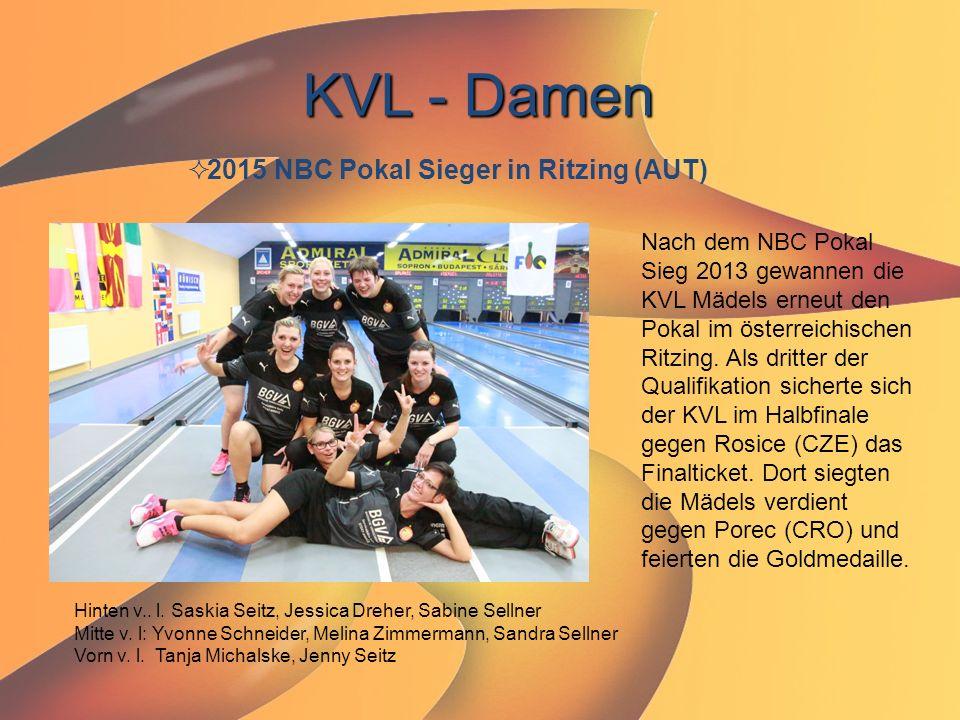 KVL - Damen  2015 NBC Pokal Sieger in Ritzing (AUT) Nach dem NBC Pokal Sieg 2013 gewannen die KVL Mädels erneut den Pokal im österreichischen Ritzing