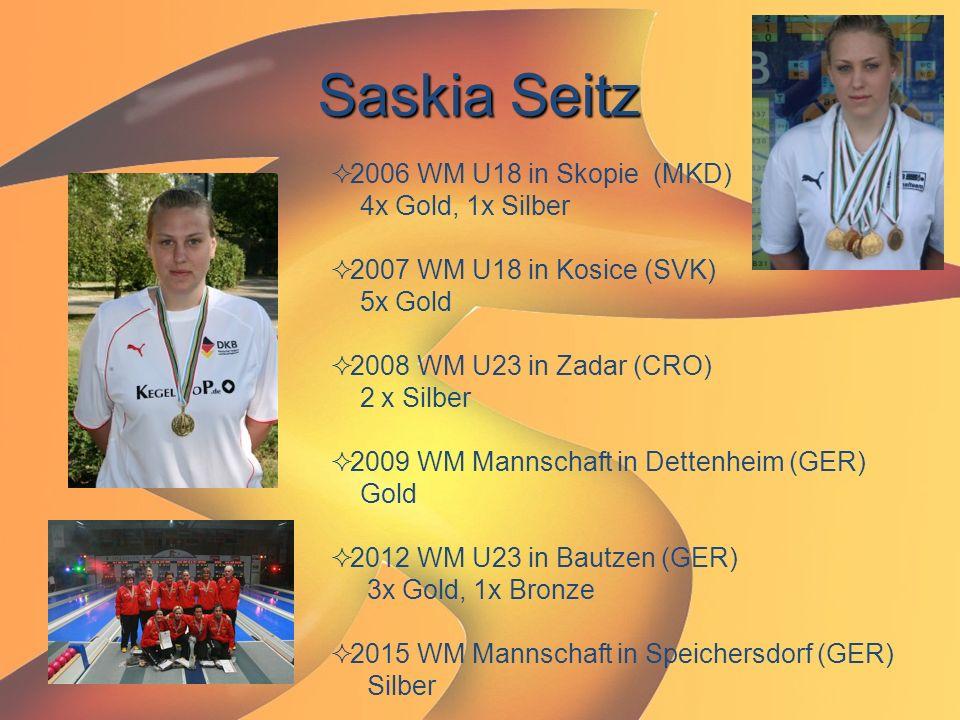 Saskia Seitz  2006 WM U18 in Skopie (MKD) 4x Gold, 1x Silber  2007 WM U18 in Kosice (SVK) 5x Gold  2008 WM U23 in Zadar (CRO) 2 x Silber  2009 WM