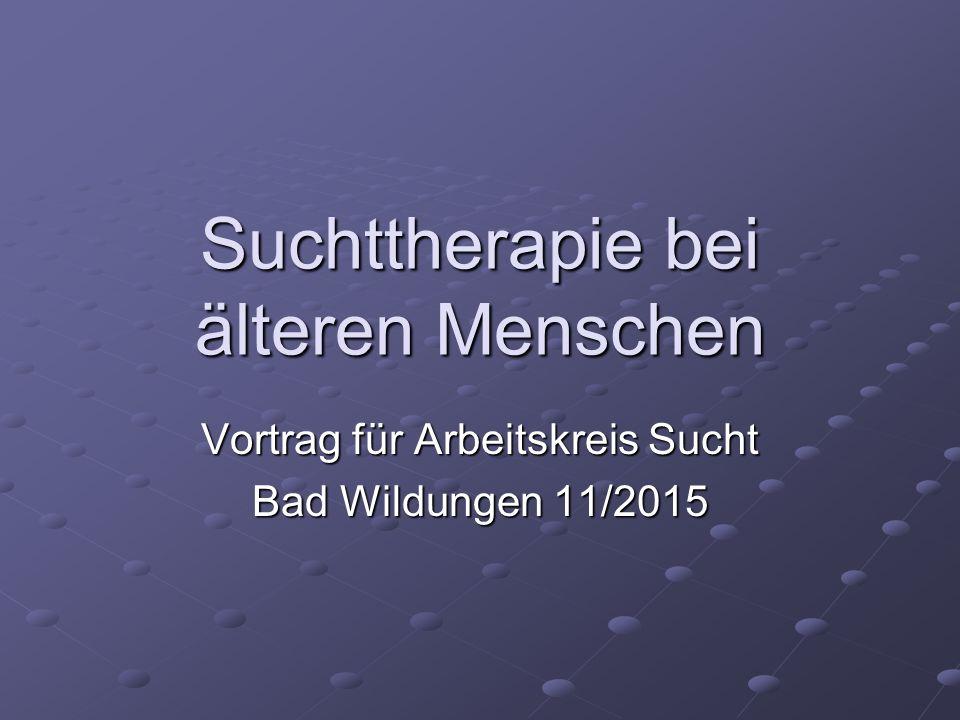 Suchttherapie bei älteren Menschen Vortrag für Arbeitskreis Sucht Bad Wildungen 11/2015