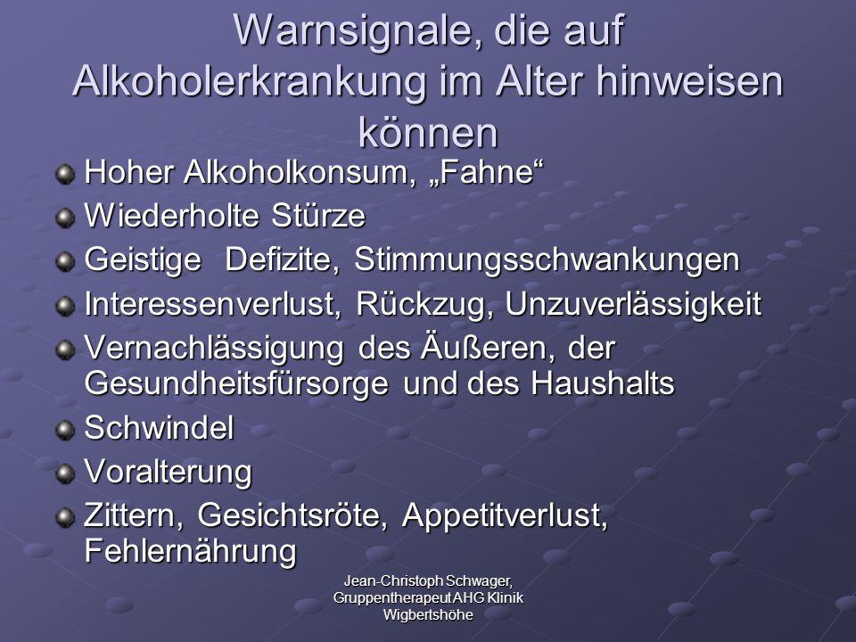 Jean-Christoph Schwager, Gruppentherapeut AHG Klinik Wigbertshöhe Warnsignale, die auf Alkoholerkrankung im Alter hinweisen können Hoher Alkoholkonsum