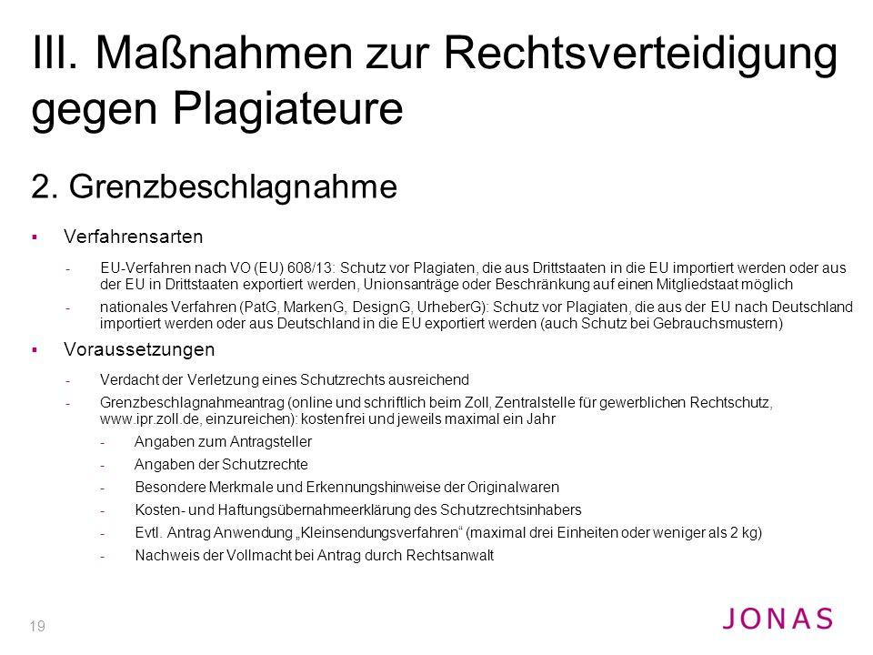 19 2. Grenzbeschlagnahme  Verfahrensarten -EU-Verfahren nach VO (EU) 608/13: Schutz vor Plagiaten, die aus Drittstaaten in die EU importiert werden o
