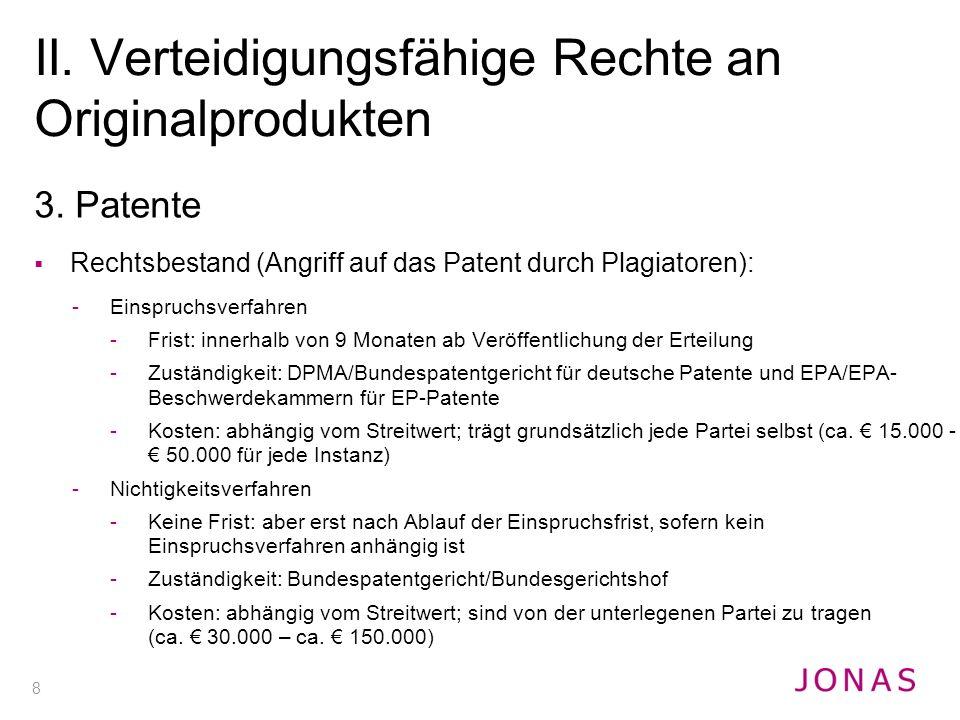 8 3. Patente  Rechtsbestand (Angriff auf das Patent durch Plagiatoren): -Einspruchsverfahren -Frist: innerhalb von 9 Monaten ab Veröffentlichung der