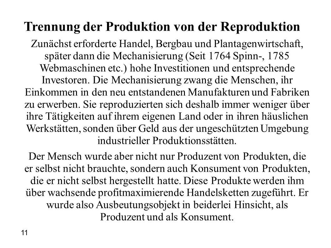 Trennung der Produktion von der Reproduktion Zunächst erforderte Handel, Bergbau und Plantagenwirtschaft, später dann die Mechanisierung (Seit 1764 Spinn-, 1785 Webmaschinen etc.) hohe Investitionen und entsprechende Investoren.