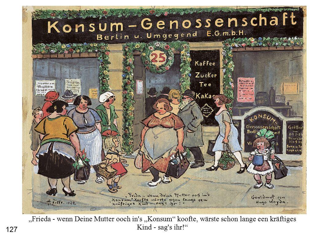 """""""Frieda - wenn Deine Mutter ooch in s """"Konsum koofte, wärste schon lange een kräftiges Kind - sag s ihr! 127"""