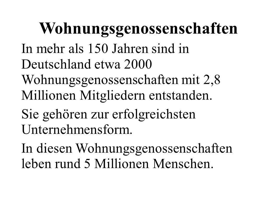 Wohnungsgenossenschaften In mehr als 150 Jahren sind in Deutschland etwa 2000 Wohnungsgenossenschaften mit 2,8 Millionen Mitgliedern entstanden.