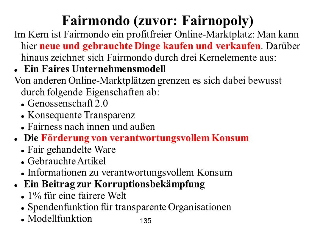 Fairmondo (zuvor: Fairnopoly) Im Kern ist Fairmondo ein profitfreier Online-Marktplatz: Man kann hier neue und gebrauchte Dinge kaufen und verkaufen.