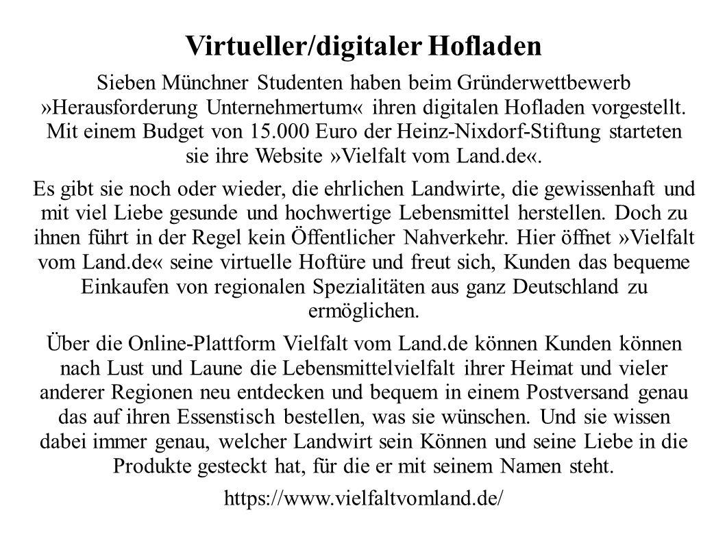 Virtueller/digitaler Hofladen Sieben Münchner Studenten haben beim Gründerwettbewerb »Herausforderung Unternehmertum« ihren digitalen Hofladen vorgestellt.