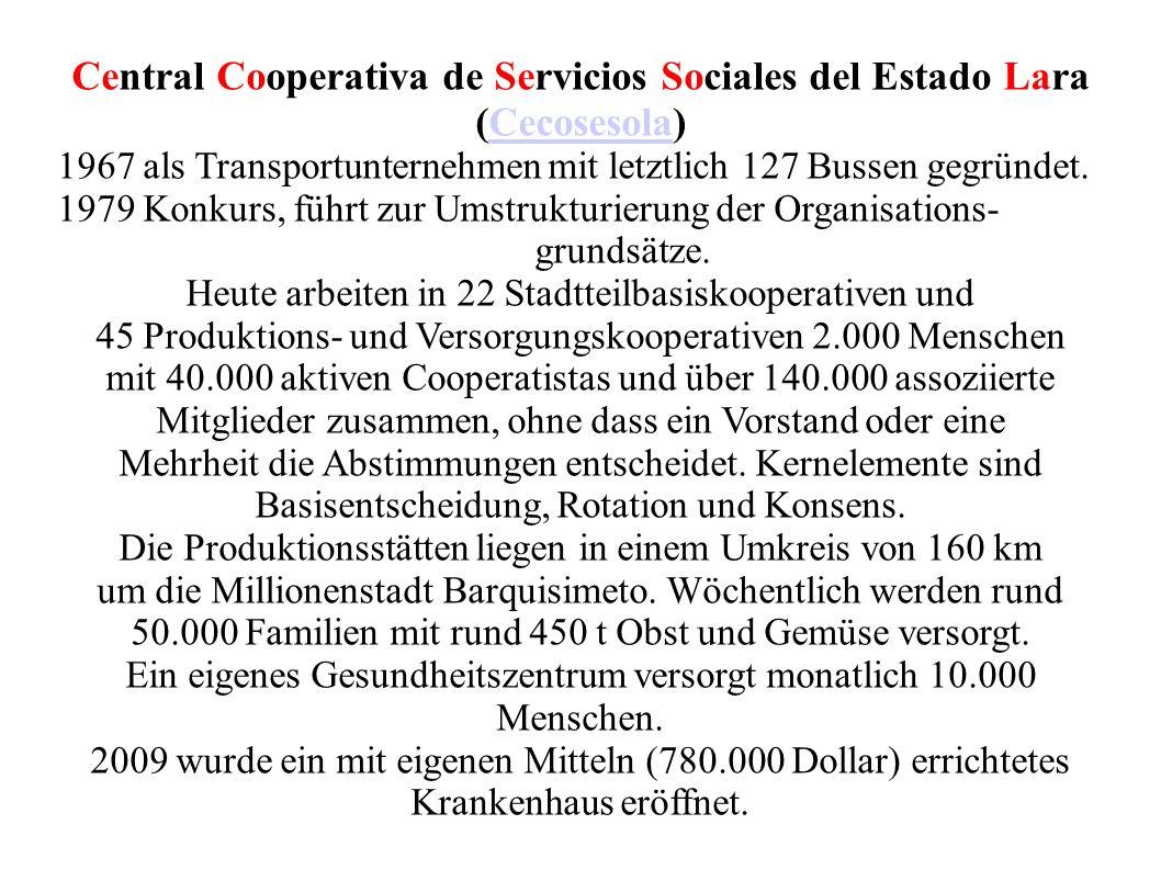 Central Cooperativa de Servicios Sociales del Estado Lara (Cecosesola)Cecosesola 1967 als Transportunternehmen mit letztlich 127 Bussen gegründet.