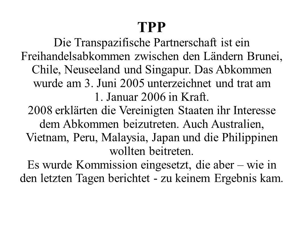 TPP Die Transpazifische Partnerschaft ist ein Freihandelsabkommen zwischen den Ländern Brunei, Chile, Neuseeland und Singapur.