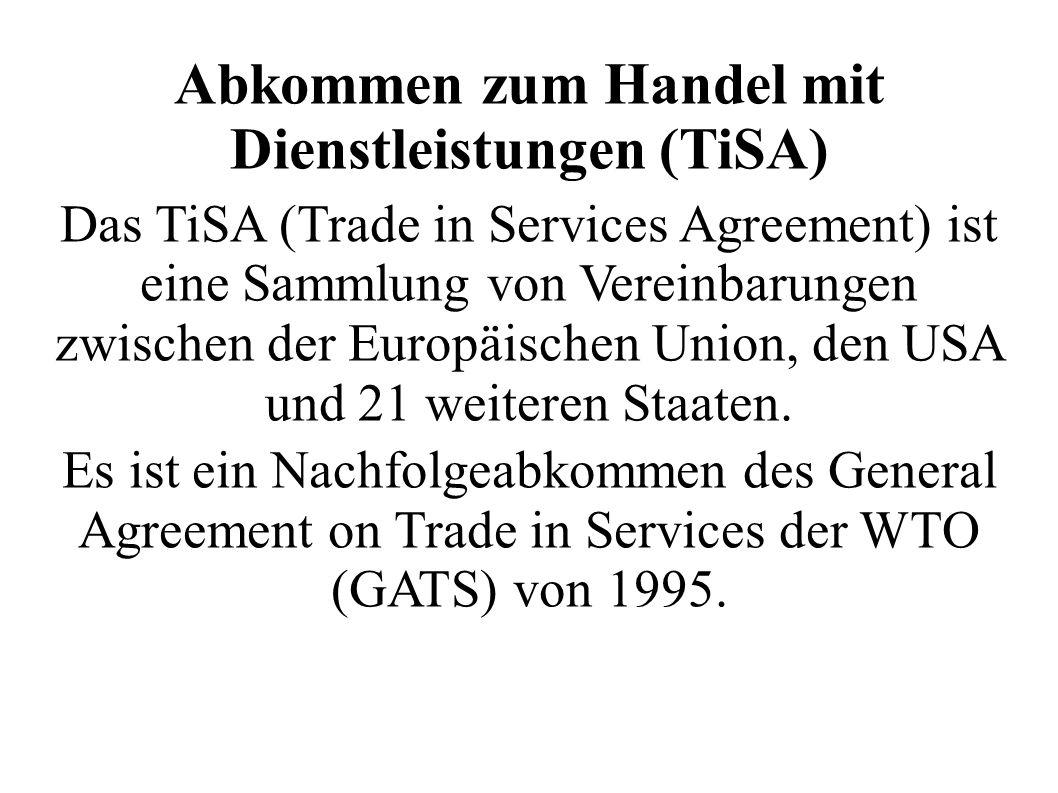 Abkommen zum Handel mit Dienstleistungen (TiSA) Das TiSA (Trade in Services Agreement) ist eine Sammlung von Vereinbarungen zwischen der Europäischen Union, den USA und 21 weiteren Staaten.
