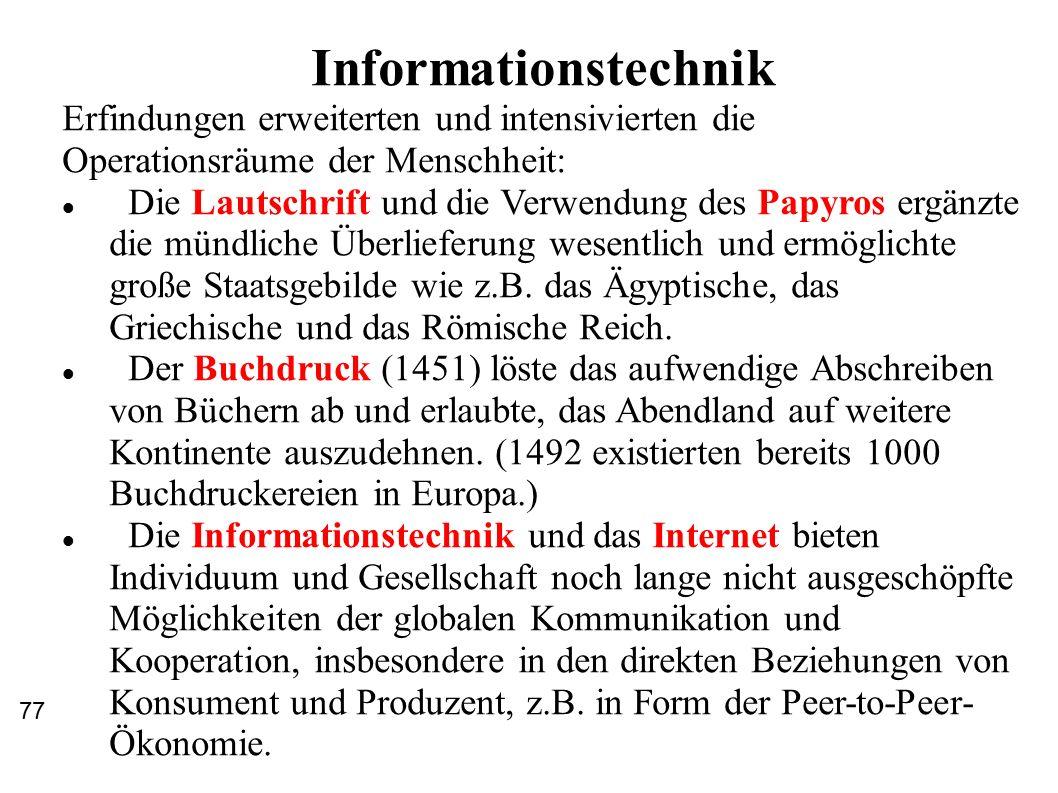 Informationstechnik Erfindungen erweiterten und intensivierten die Operationsräume der Menschheit: Die Lautschrift und die Verwendung des Papyros ergänzte die mündliche Überlieferung wesentlich und ermöglichte große Staatsgebilde wie z.B.