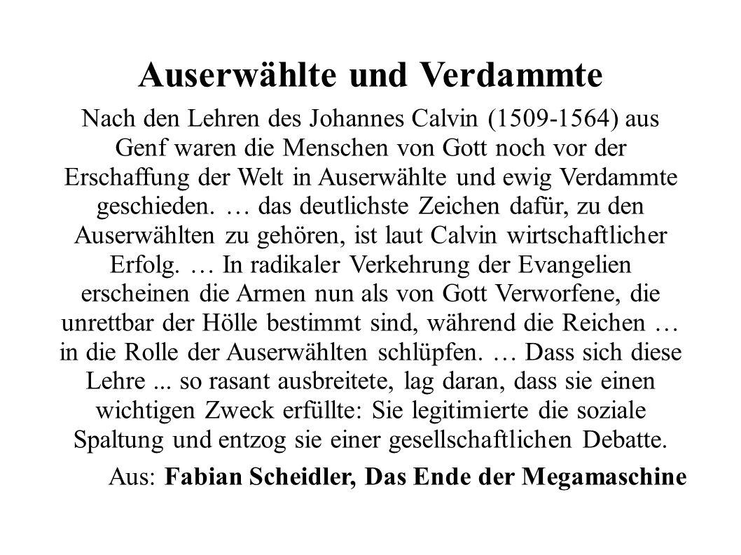 Auserwählte und Verdammte Nach den Lehren des Johannes Calvin (1509-1564) aus Genf waren die Menschen von Gott noch vor der Erschaffung der Welt in Auserwählte und ewig Verdammte geschieden.