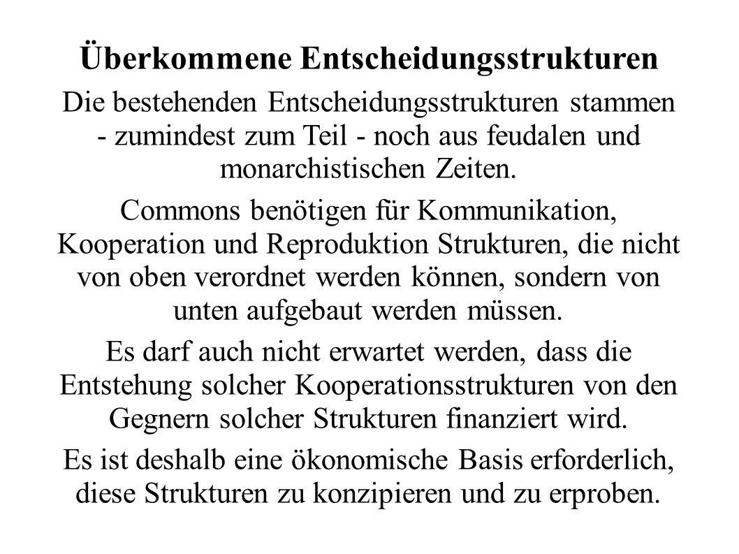 Überkommene Entscheidungsstrukturen Die bestehenden Entscheidungsstrukturen stammen - zumindest zum Teil - noch aus feudalen und monarchistischen Zeiten.