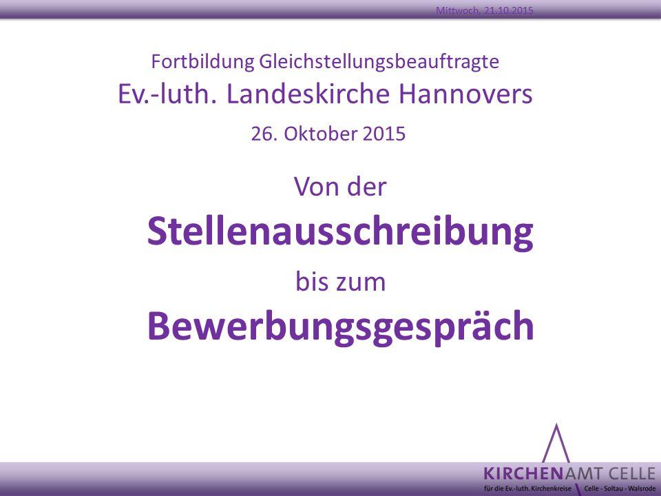 Fortbildung Gleichstellungsbeauftragte Ev.-luth. Landeskirche Hannovers 26. Oktober 2015 Von der Stellenausschreibung bis zum Bewerbungsgespräch Mittw