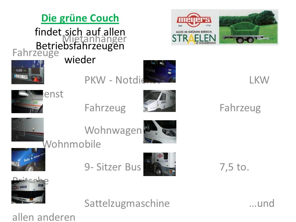 Die grüne Couch findet sich auf allen Betriebsfahrzeugen wieder Mietanhänger Vorführ - Fahrzeuge PKW - Notdienst LKW - Notdienst Fahrzeug Fahrzeug Wohnwagen Wohnmobile 9- Sitzer Bus 7,5 to.