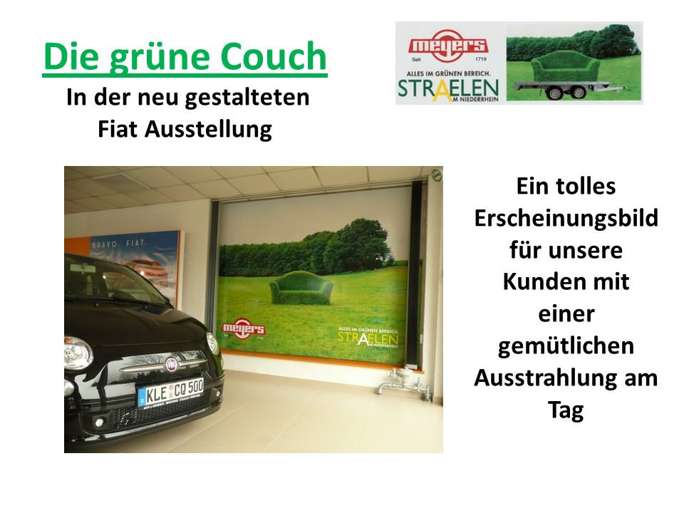 Die grüne Couch In der neu gestalteten Fiat Ausstellung Ein tolles Erscheinungsbild für unsere Kunden mit einer gemütlichen Ausstrahlung am Tag