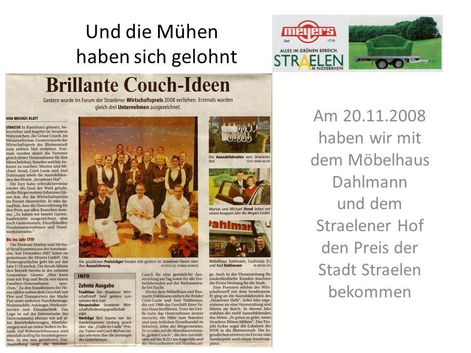 Und die Mühen haben sich gelohnt Am 20.11.2008 haben wir mit dem Möbelhaus Dahlmann und dem Straelener Hof den Preis der Stadt Straelen bekommen