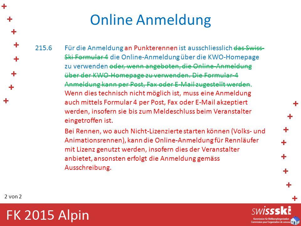 Online Anmeldung 215.6Für die Anmeldung an Punkterennen ist ausschliesslich das Swiss- Ski Formular 4 die Online-Anmeldung über die KWO-Homepage zu ve