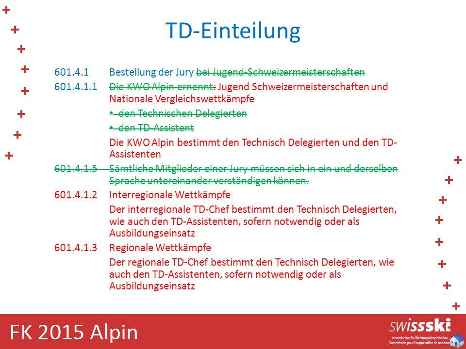 TD-Einteilung 601.4.1Bestellung der Jury bei Jugend-Schweizermeisterschaften 601.4.1.1Die KWO Alpin ernennt: Jugend Schweizermeisterschaften und Nationale Vergleichswettkämpfe den Technischen Delegierten den TD-Assistent Die KWO Alpin bestimmt den Technisch Delegierten und den TD- Assistenten 601.4.1.5Sämtliche Mitglieder einer Jury müssen sich in ein und derselben Sprache untereinander verständigen können.