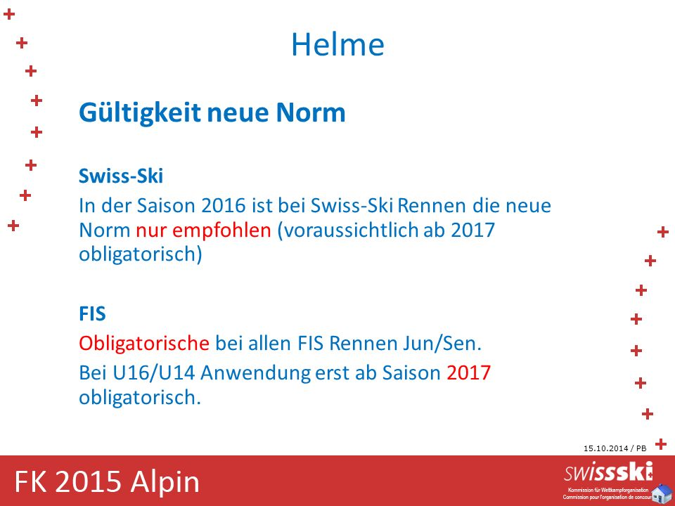 Helme Gültigkeit neue Norm Swiss-Ski In der Saison 2016 ist bei Swiss-Ski Rennen die neue Norm nur empfohlen (voraussichtlich ab 2017 obligatorisch) FIS Obligatorische bei allen FIS Rennen Jun/Sen.