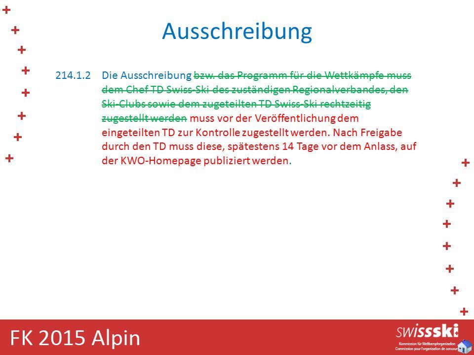 Ausschreibung 214.1.2Die Ausschreibung bzw. das Programm für die Wettkämpfe muss dem Chef TD Swiss-Ski des zuständigen Regionalverbandes, den Ski-Club