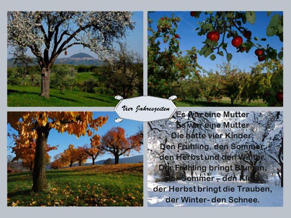 Es war eine Mutter Die hatte vier Kinder: Den Frühling, den Sommer, den Herbst und den Winter.