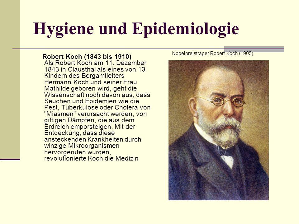 Hygiene und Epidemiologie Robert Koch (1843 bis 1910) Als Robert Koch am 11. Dezember 1843 in Clausthal als eines von 13 Kindern des Bergamtleiters He