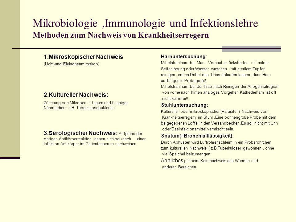 Mikrobiologie,Immunologie und Infektionslehre Methoden zum Nachweis von Krankheitserregern 1.Mikroskopischer Nachweis (Licht-und Elekronenmiroskop) 2.Kultureller Nachweis: Züchtung von Mikroben in festen und flüssigen Nährmedien z.B.