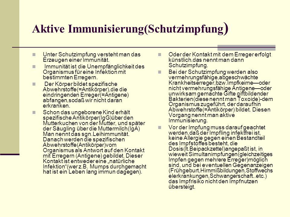 Aktive Immunisierung(Schutzimpfung ) Unter Schutzimpfung versteht man das Erzeugen einer Immunität. Immunität ist die Unempfänglichkeit des Organismus