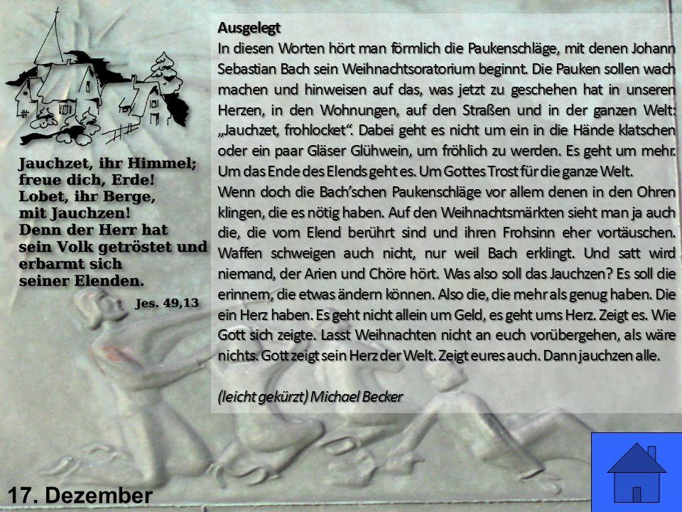 17. Dezember Ausgelegt In diesen Worten hört man förmlich die Paukenschläge, mit denen Johann Sebastian Bach sein Weihnachtsoratorium beginnt. Die Pau