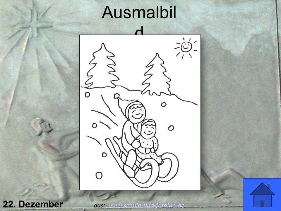 22. Dezember Ausmalbil d Viel Spaß! aus: www.schule-und-familie.dewww.schule-und-familie.de