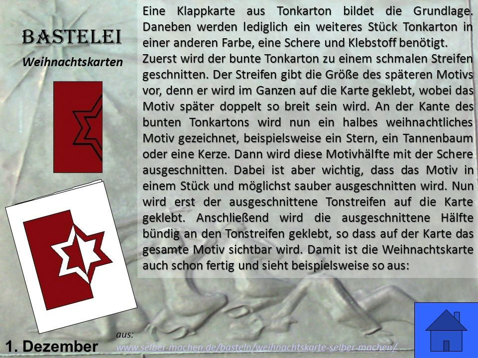 1. Dezember Bastelei Weihnachtskarten aus: www.selber-machen.de/basteln/weihnachtskarte-selber-machen/ Eine Klappkarte aus Tonkarton bildet die Grundl
