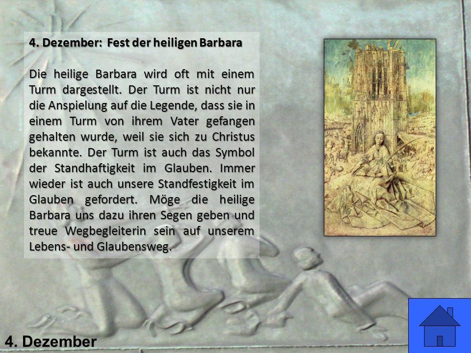 4. Dezember 4. Dezember: Fest der heiligen Barbara Die heilige Barbara wird oft mit einem Turm dargestellt. Der Turm ist nicht nur die Anspielung auf