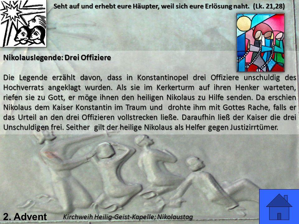 2. Advent Kirchweih Heilig-Geist-Kapelle; Nikolaustag Seht auf und erhebt eure Häupter, weil sich eure Erlösung naht. (Lk. 21,28) Nikolauslegende: Dre
