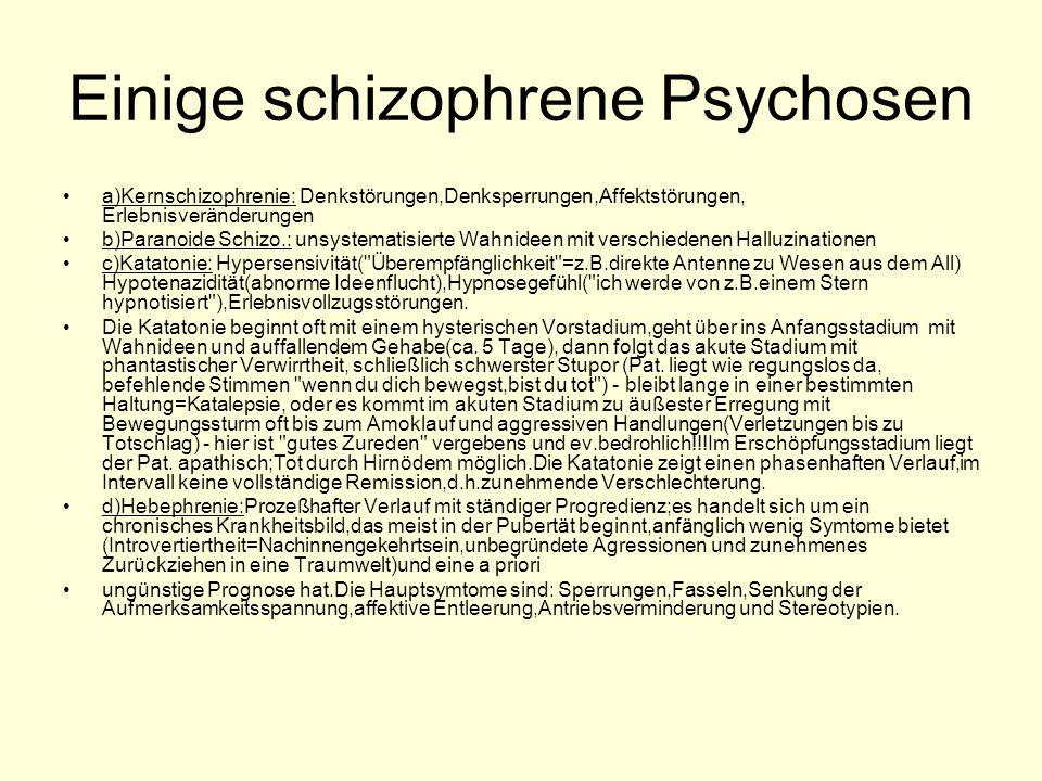 Einige schizophrene Psychosen a)Kernschizophrenie: Denkstörungen,Denksperrungen,Affektstörungen, Erlebnisveränderungen b)Paranoide Schizo.: unsystemat