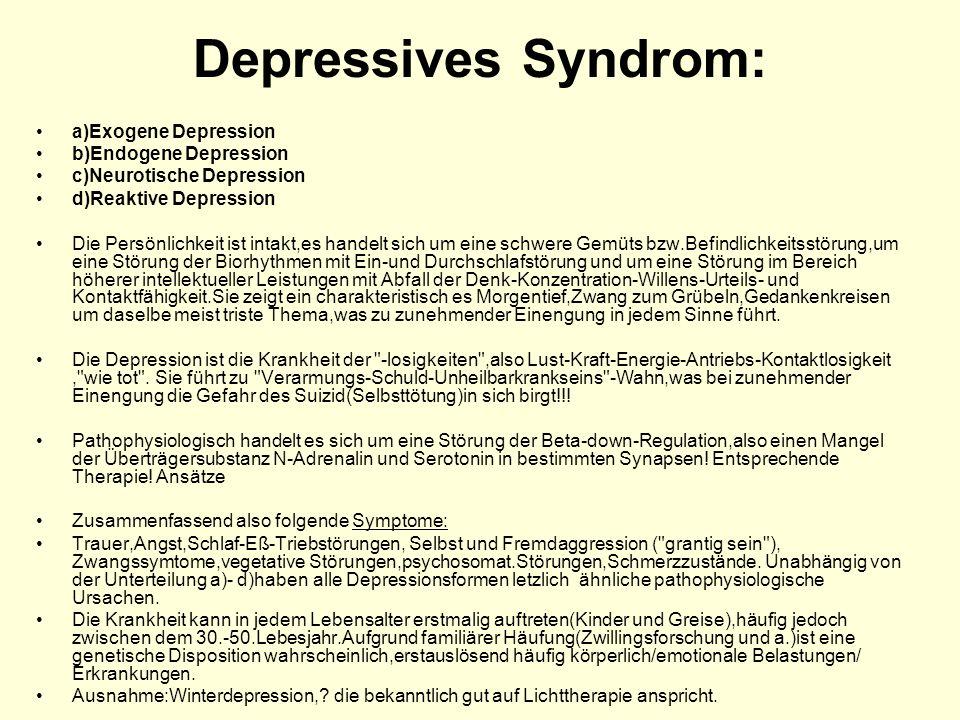 Depressives Syndrom: a)Exogene Depression b)Endogene Depression c)Neurotische Depression d)Reaktive Depression Die Persönlichkeit ist intakt,es handel