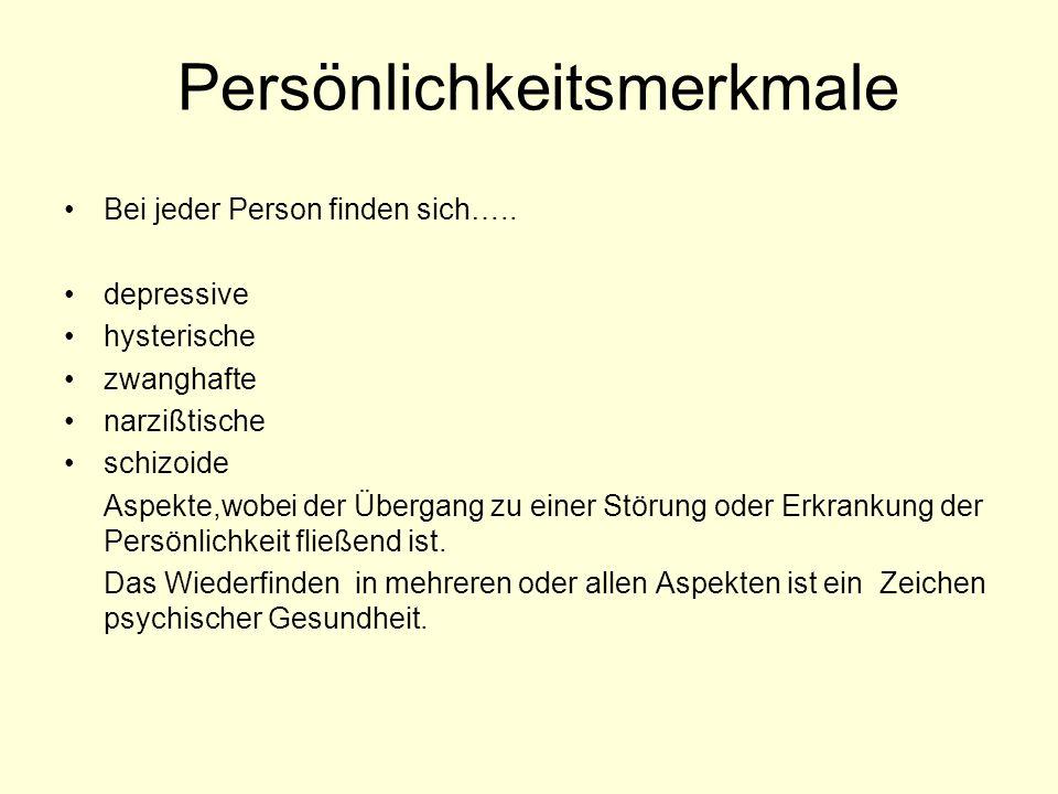 Persönlichkeitsmerkmale Bei jeder Person finden sich….. depressive hysterische zwanghafte narzißtische schizoide Aspekte,wobei der Übergang zu einer S