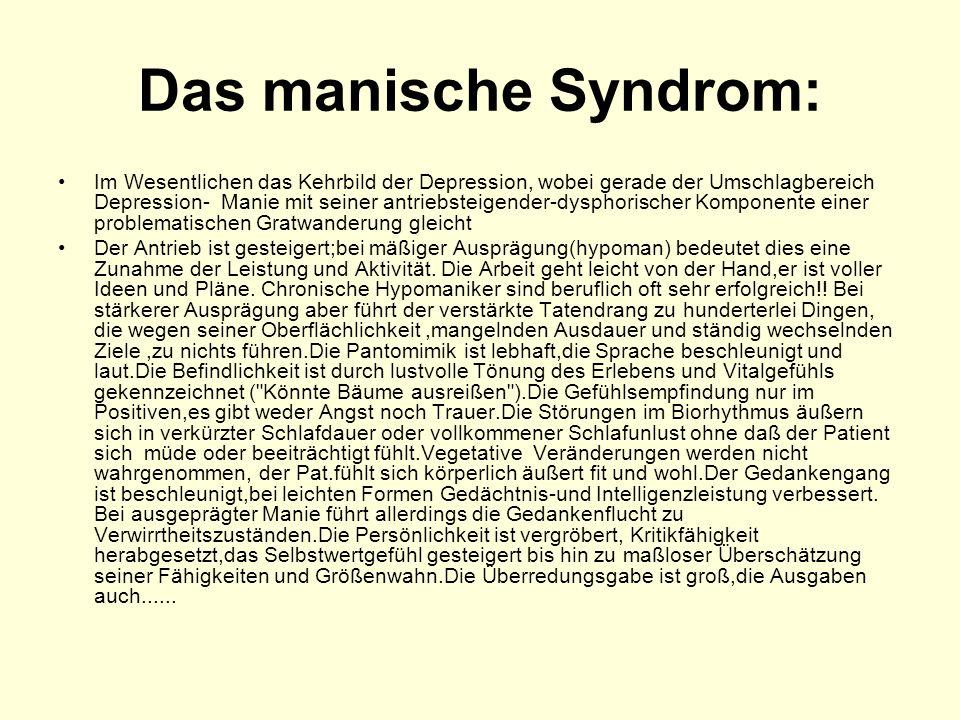 Das manische Syndrom: Im Wesentlichen das Kehrbild der Depression, wobei gerade der Umschlagbereich Depression- Manie mit seiner antriebsteigender-dys