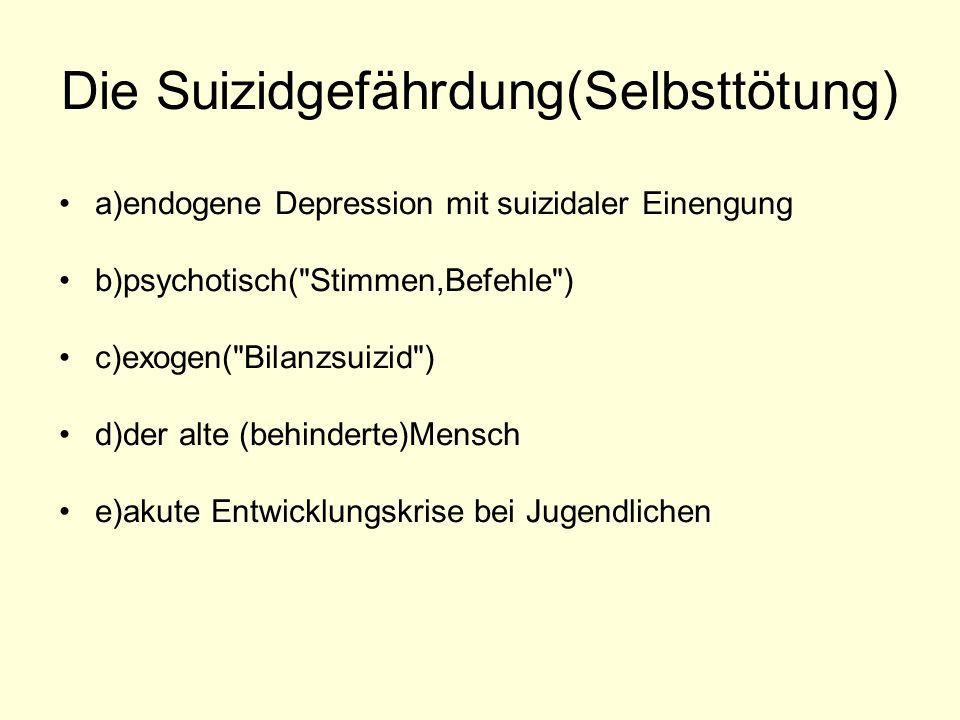 Die Suizidgefährdung(Selbsttötung) a)endogene Depression mit suizidaler Einengung b)psychotisch(