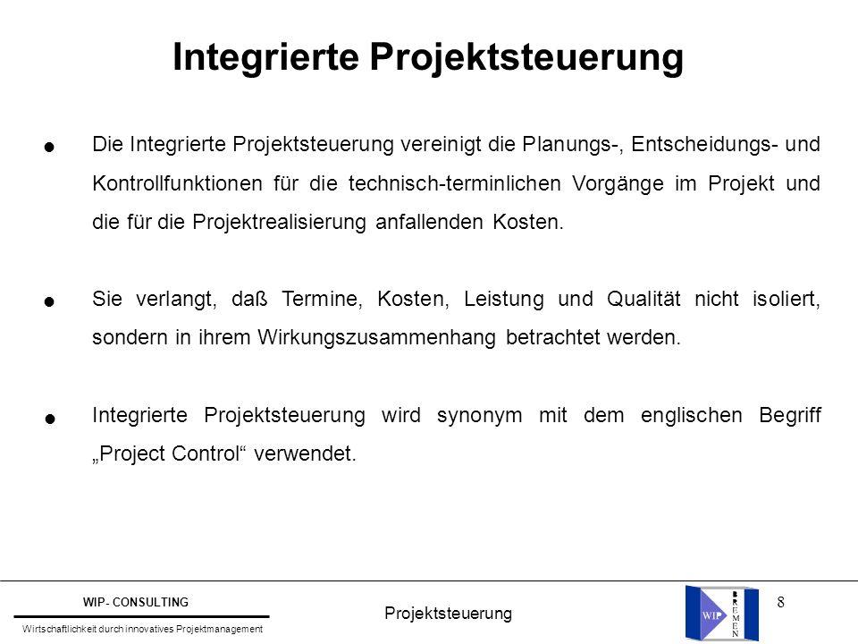 8 Integrierte Projektsteuerung Die Integrierte Projektsteuerung vereinigt die Planungs-, Entscheidungs- und Kontrollfunktionen für die technisch-termi