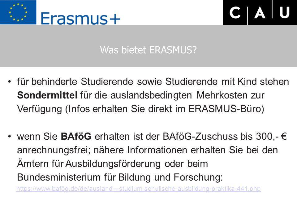 Was bietet ERASMUS? für behinderte Studierende sowie Studierende mit Kind stehen Sondermittel für die auslandsbedingten Mehrkosten zur Verfügung (Info