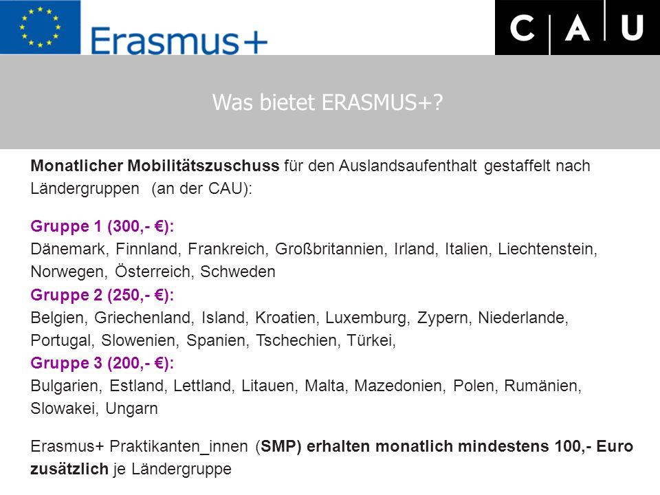 Was bietet ERASMUS+? Monatlicher Mobilitätszuschuss für den Auslandsaufenthalt gestaffelt nach Ländergruppen (an der CAU): Gruppe 1 (300,- €): Dänemar