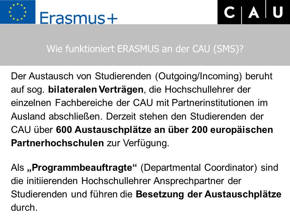 Wie funktioniert ERASMUS an der CAU (SMS)? Der Austausch von Studierenden (Outgoing/Incoming) beruht auf sog. bilateralen Verträgen, die Hochschullehr