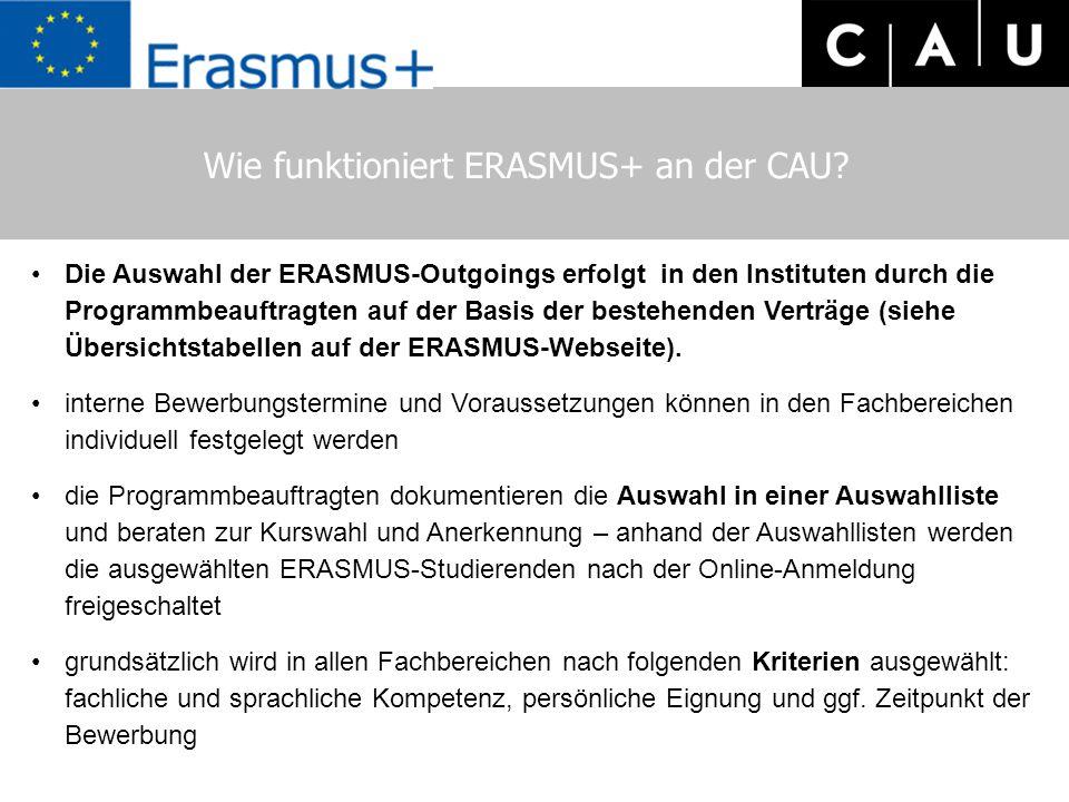 Wie funktioniert ERASMUS+ an der CAU? Die Auswahl der ERASMUS-Outgoings erfolgt in den Instituten durch die Programmbeauftragten auf der Basis der bes