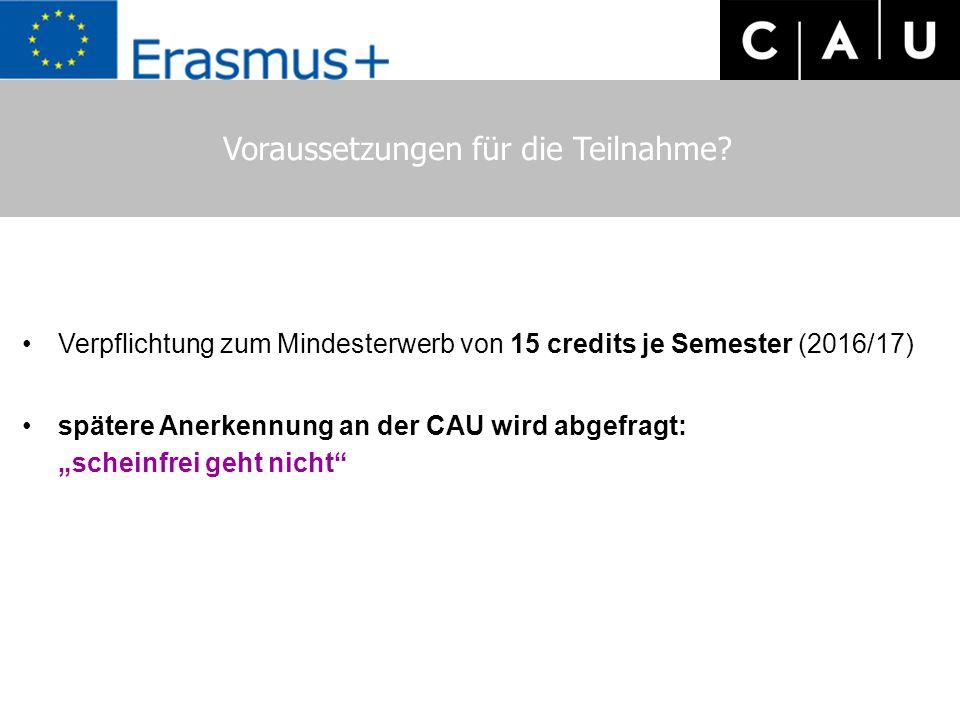 Voraussetzungen für die Teilnahme? Verpflichtung zum Mindesterwerb von 15 credits je Semester (2016/17) spätere Anerkennung an der CAU wird abgefragt: