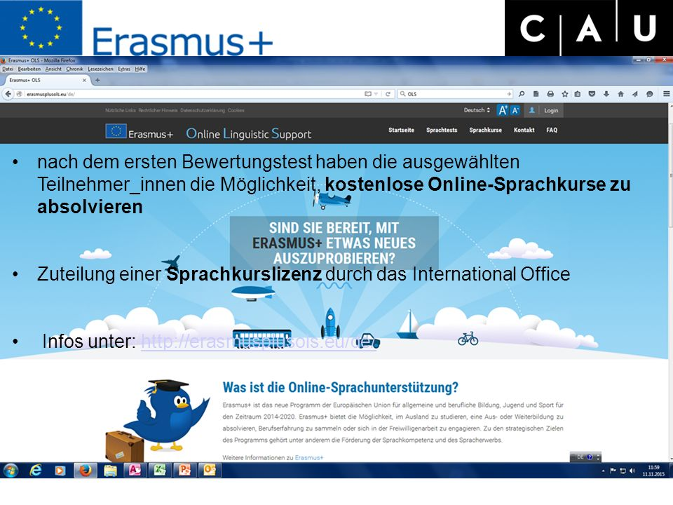 nach dem ersten Bewertungstest haben die ausgewählten Teilnehmer_innen die Möglichkeit, kostenlose Online-Sprachkurse zu absolvieren Zuteilung einer Sprachkurslizenz durch das International Office Infos unter: http://erasmusplusols.eu/de/http://erasmusplusols.eu/de/