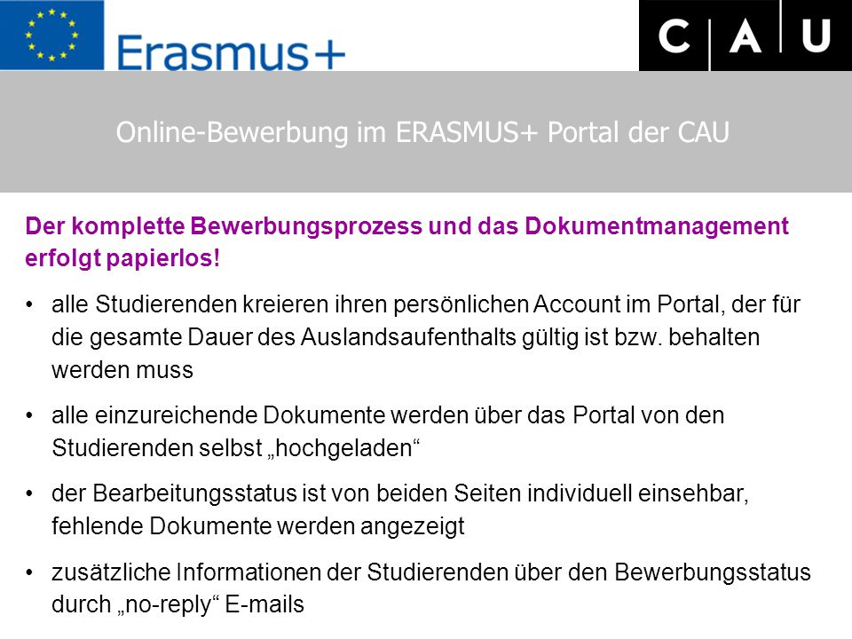 Online-Bewerbung im ERASMUS+ Portal der CAU Der komplette Bewerbungsprozess und das Dokumentmanagement erfolgt papierlos.